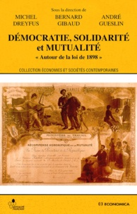 Bernard Gibaud et  Collectif - Démocratie, solidarité et mutualité - Autour de la loi de 1898, [colloque, Paris, 24 et 25 septembre 1998].