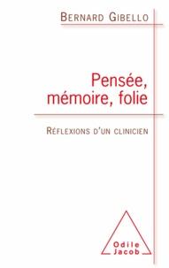 Bernard Gibello - Pensée, mémoire, folie - Réflexions d'un clinicien.