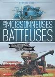 Bernard Gibert - Les moissonneuses-batteuses à la conquête des fermes.