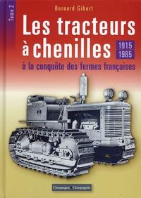 Bernard Gibert - Les tracteurs à chenilles à la conquête des campagnes françaises - Tome 2, 1915-1985.