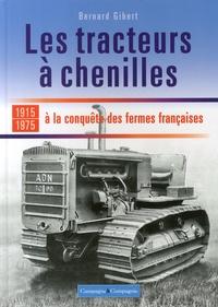 Bernard Gibert - Les tracteurs à chenilles à la conquête des fermes françaises.