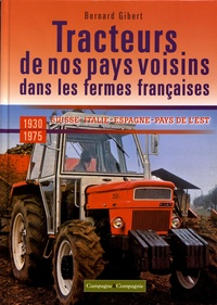 Bernard Gibert - Les tracteurs de nos pays voisins dans les fermes françaises - Suisse, Italie, Espagne, Pays de l'est.