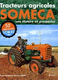 Bernard Gibert et Pierre Bouillé - Tracteurs agricoles Someca - Une Histoire en prospectus.
