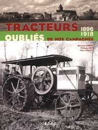 Bernard Gibert et Philippe Abit - Tracteurs oubliés de nos campagnes - 1896-1918.