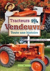 Bernard Gibert et Claude Ampillac - Tracteurs Vendeuvre - Toute une histoire.