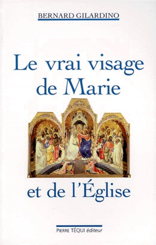 Bernard Gilardino - Le vrai visage de Marie et de l'Église.