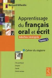 Rapidshare free pdf books télécharger Apprentissage du français oral et écrit  - Adultes immigrés, tome 1 par Bernard Gillardin en francais PDF 9782725627427