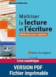 Bernard Gillardin - Maîtriser la lecture et l'écriture - Méthode pour adultes Cahier du stagiaire.