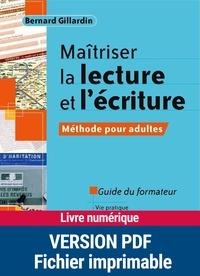 Bernard Gillardin - Maîtriser la lecture et l'écriture - Méthode pour adultes Guide du formateur.