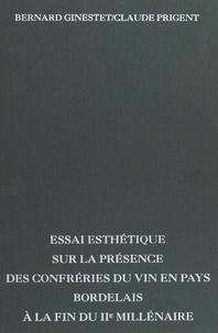 Bernard Ginestet et Claude Prigent - Essai esthétique sur la présence des confréries du vin en pays Bordelais à la fin du IIe millénaire.