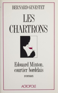 Bernard Ginestet - Les Chartrons - Édouard Minton, courtier bordelais, roman.