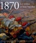 Bernard Giovanangeli et Eric Labayle - 1870 - Les soldats et leurs batailles.