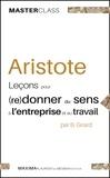 Bernard Girard et  Aristote - Aristote - Leçons pour (re)donner du sens à l'entreprise et au travail.
