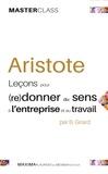Bernard Girard - Aristote - Leçons pour (re)donner du sens à l'entreprise et au travail.