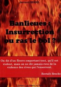 Bernard Girard - Banlieues : Insurrection ou ras le bol ?.