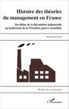 Bernard Girard - Histoire des théories du management en France - Du début de la Révolution industrielle au lendemain de la Première Guerre mondiale.