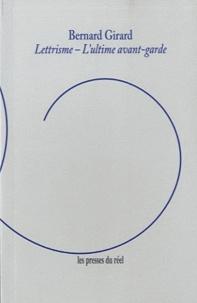 Bernard Girard - Lettrisme, l'ultime avant-garde.