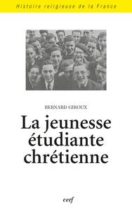 Bernard Giroux - La jeunesse étudiante chrétienne - Des origines aux années 1970.
