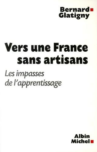 Bernard Glatigny - Vers une France sans artisans - Les impasses de l'apprentissage.