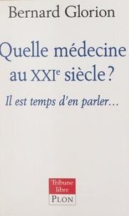 Bernard Glorion - Quelle médecine au XXIe siècle ? - Il est temps d'en parler....