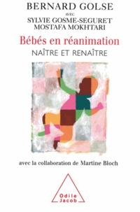 Bernard Golse et Sylvie Gosme-Séguret - Bébés en réanimation - Naître et renaître (avec la collaboration de Martine Bloch).
