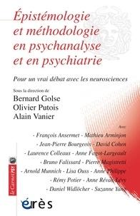 Bernard Golse et Olivier Putois - Epistémologie et méthodologie en psychanalyse et en psychiatrie - Pour un vrai débat avec les neurosciences.