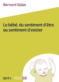 Bernard Golse - Le bébé, du sentiment d'être au sentiment d'exister.