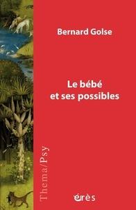 Bernard Golse - Le bébé et ses possibles.