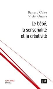 Bernard Golse et Victor Guerra - Le bébé, la sensorialité et la créativité.