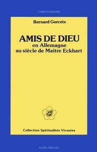 Bernard Gorceix - Amis de Dieu en Allemagne au siècle de Maître Eckhart.
