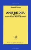 Bernard Gorceix - Amis de Dieu en Allemagne - au siècle de Maître Eckhart.