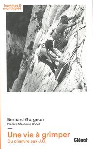 Bernard Gorgeon - Une vie à grimper - Du chanvre aux J.O..