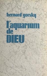 Bernard Gorsky - L'aquarium de Dieu.