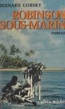 Bernard Gorsky - Robinson sous-marin.