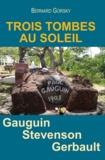 Bernard Gorsky - Trois tombes au soleil - Gauguin, Stevenson, Gerbault.