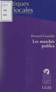 Bernard Gosselin et Marie-Christine Bernard-Gélabert - Les marchés publics.