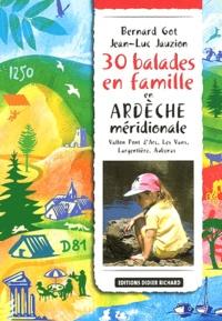 Bernard Got et Jean-Luc Jauzion - 30 Balades en famille en Ardèche méridionale - Vallon Pont d'Arc, Les Vans, Largentière, Aubenas....