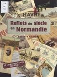 Bernard Gourbin - Reflets du siècle en Normandie.
