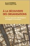 Bernard Gourmelen - A la découverte des organisations - Pour une approche méthodologique, sociologique et économique.