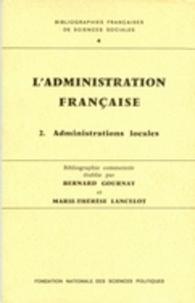 Bernard Gournay - L'administration française - Tome 2, administrations locales.
