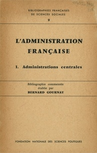 Bernard Gournay - L'administration française - Tome 1, les administrations centrales.