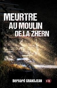 Bernard Grandjean - Meurtre au moulin de la Zhern.