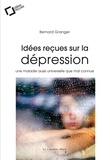 Bernard Granger - Idées reçues sur la dépression - Une maladie aussi universelle que mal connue.