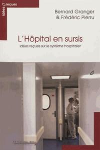 Bernard Granger et Frédéric Pierru - L'Hôpital en sursis - Idées reçues sur le système hospitalier.