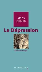 Bernard Granger - La Dépression - idées reçues sur la dépression.