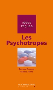 Bernard Granger et Valérie Jalfre - Les Psychotropes.