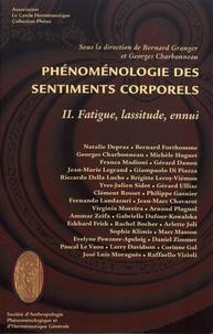 Bernard Granger et Georges Charbonneau - Phénoménologie des sentiments corporels - Tome 2, Fatigue, lassitude, ennui.