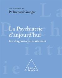 Bernard Granger - Psychiatrie d'aujourd'hui (La) - Du diagnostic au traitement.