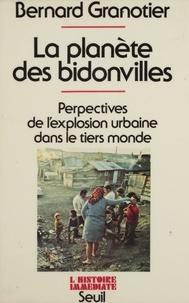 Bernard Granotier - La Planète des bidonvilles - Perspectives de l'explosion urbaine dans le Tiers monde.