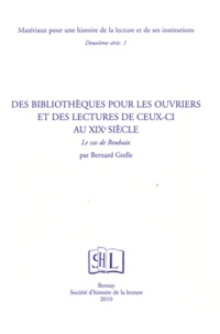 Bernard Grelle - Des bibliothèques pour les ouvriers et des lectures de ceux-ci au XIXe siècle - Le cas de Roubaix.